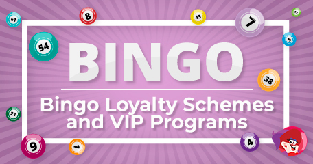 Discover How to Make the Most Out of Bingo Loyalty Schemes and VIP Programs
