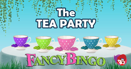 Win a Guaranteed Prize Every Day with the New Tea Party Specials at Fancy Bingo